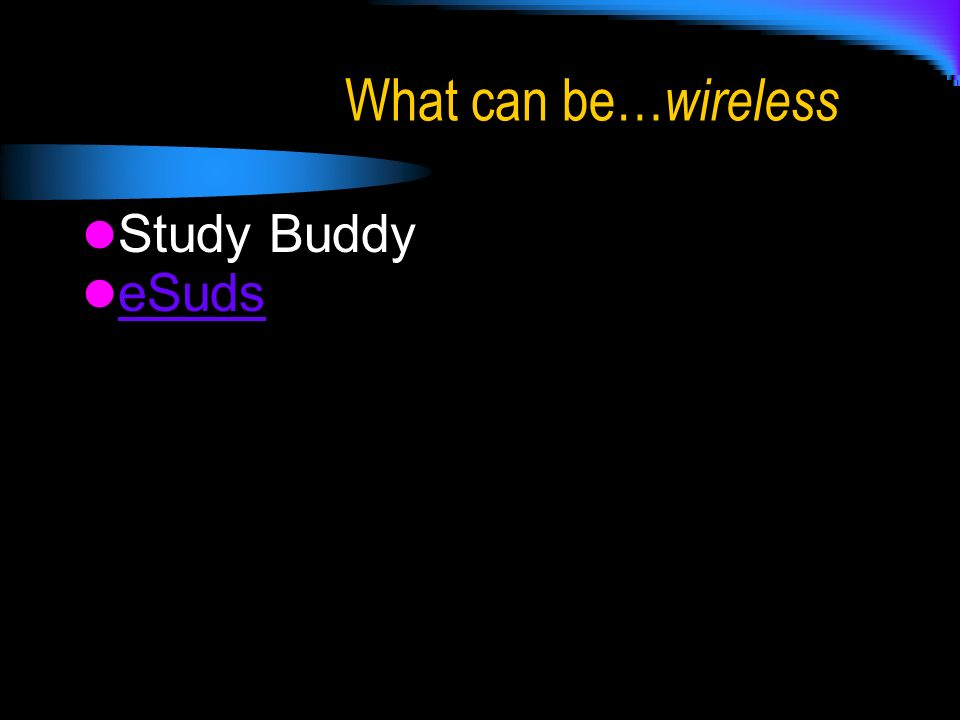 What can be… wireless Study Buddy eSuds
