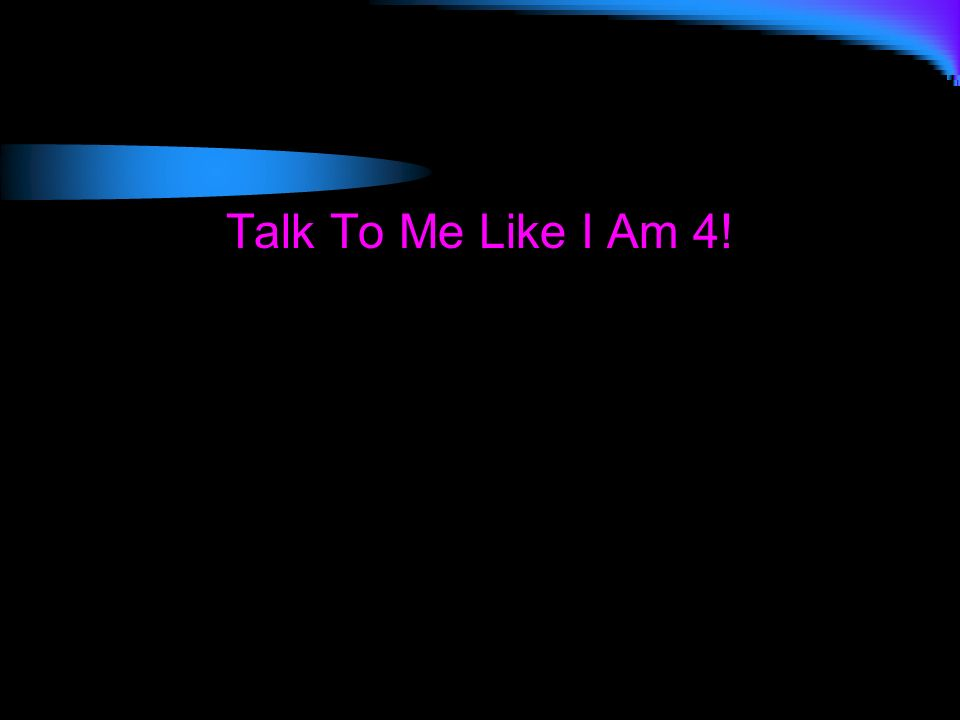 Talk To Me Like I Am 4!