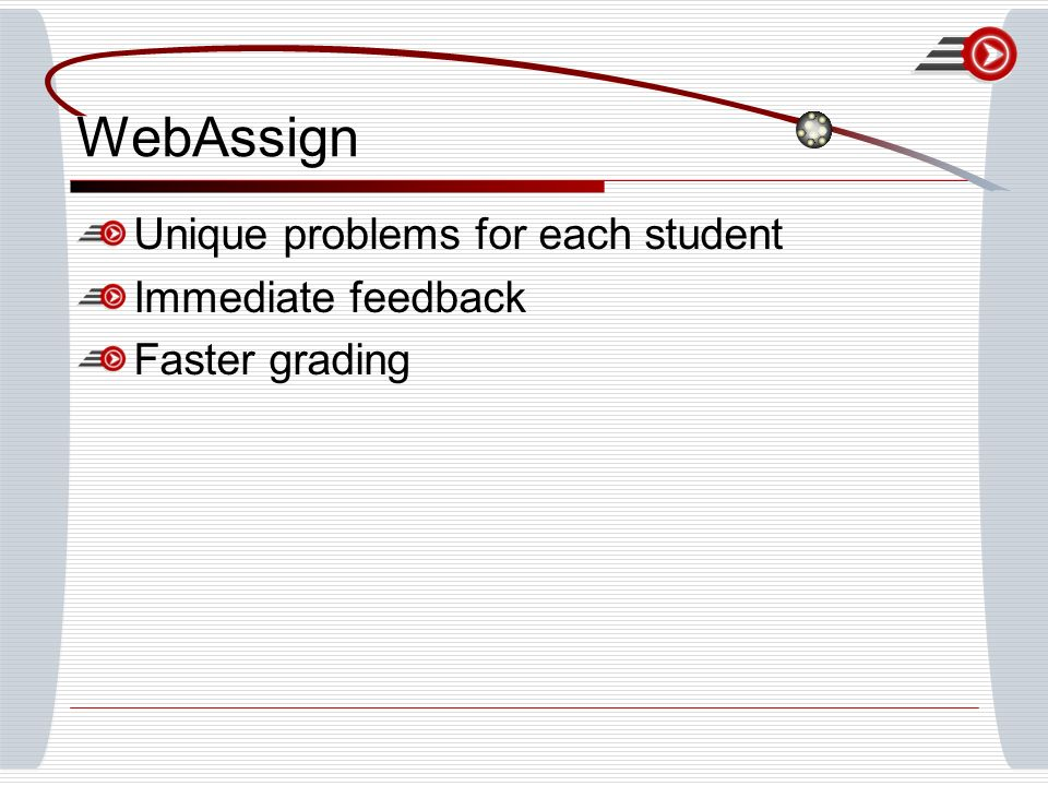 WebAssign Unique problems for each student Immediate feedback Faster grading