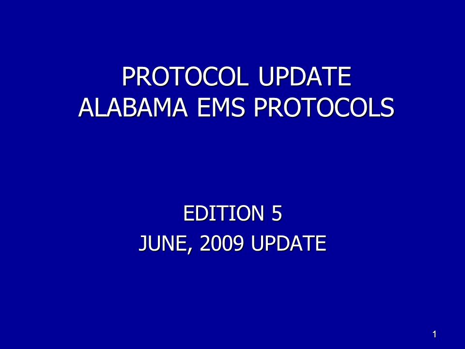 PROTOCOL UPDATE ALABAMA EMS PROTOCOLS EDITION 5 JUNE, 2009 UPDATE 1