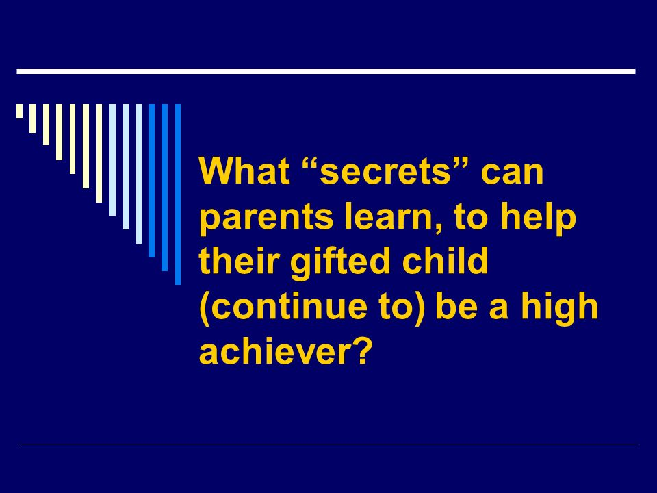 What secrets can parents learn, to help their gifted child (continue to) be a high achiever