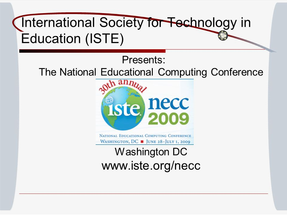 Presents: The National Educational Computing Conference Washington DC www.iste.org/necc International Society for Technology in Education (ISTE)