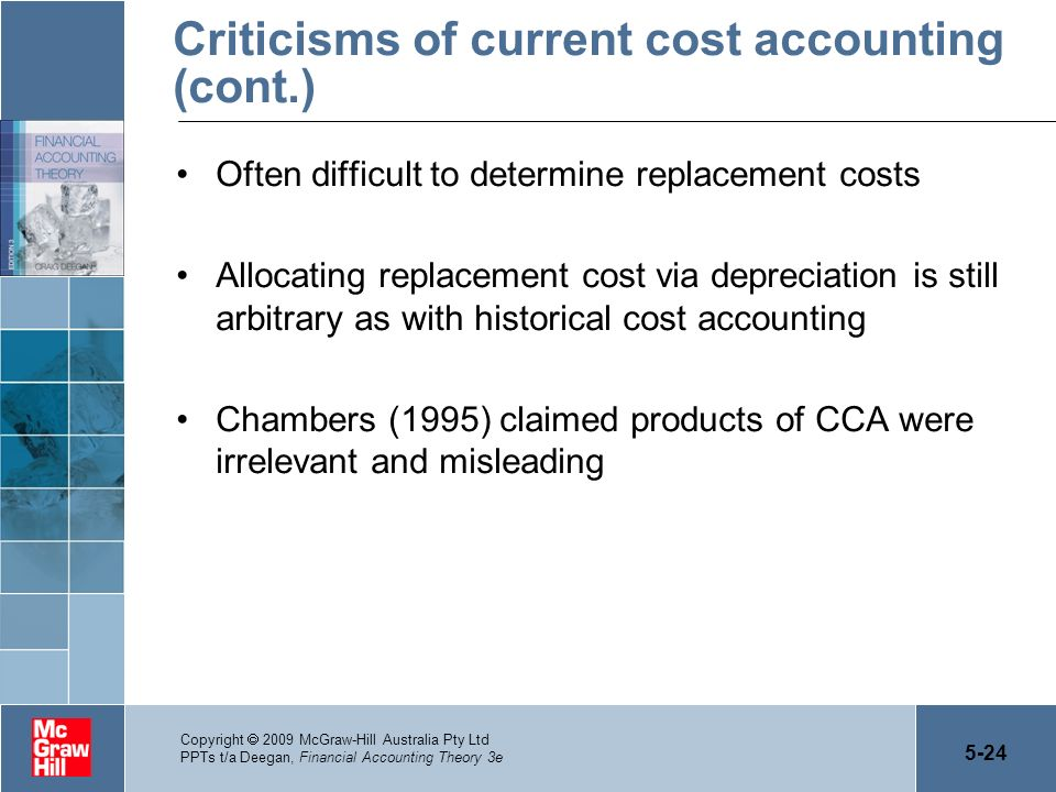 5-24 Copyright 2009 McGraw-Hill Australia Pty Ltd PPTs t/a Deegan, Financial Accounting Theory 3e Criticisms of current cost accounting (cont.) Often