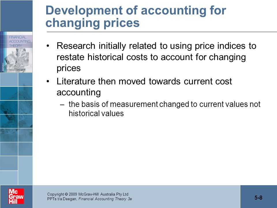 5-8 Copyright 2009 McGraw-Hill Australia Pty Ltd PPTs t/a Deegan, Financial Accounting Theory 3e Development of accounting for changing prices Researc