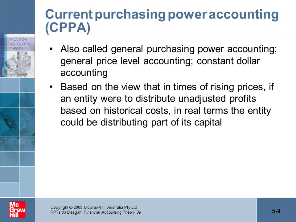 5-9 Copyright 2009 McGraw-Hill Australia Pty Ltd PPTs t/a Deegan, Financial Accounting Theory 3e Current purchasing power accounting (CPPA) Also calle