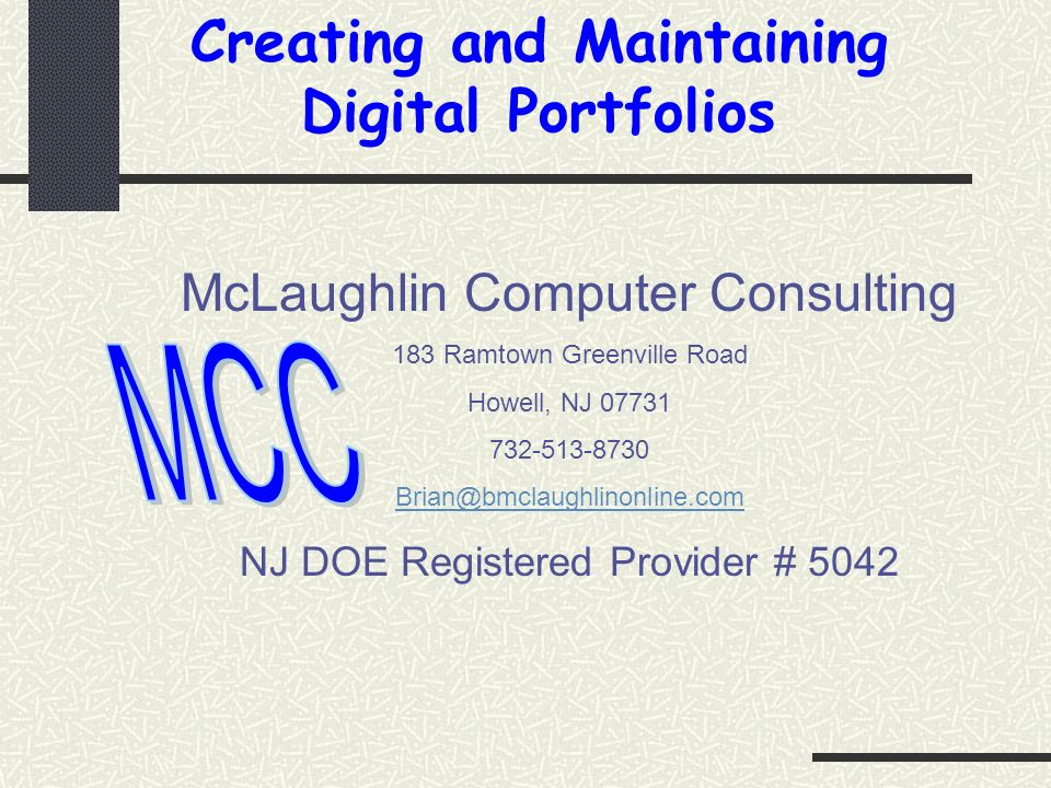 McLaughlin Computer Consulting 183 Ramtown Greenville Road Howell, NJ 07731 732-513-8730 Brian@bmclaughlinonline.com NJ DOE Registered Provider # 5042