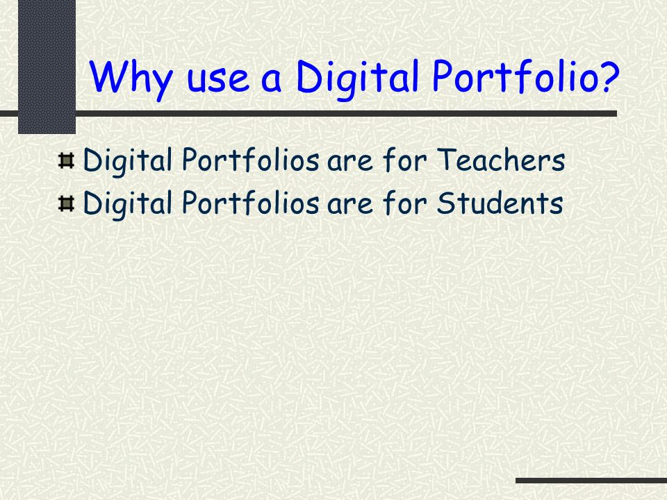 Why use a Digital Portfolio? Digital Portfolios are for Teachers Digital Portfolios are for Students