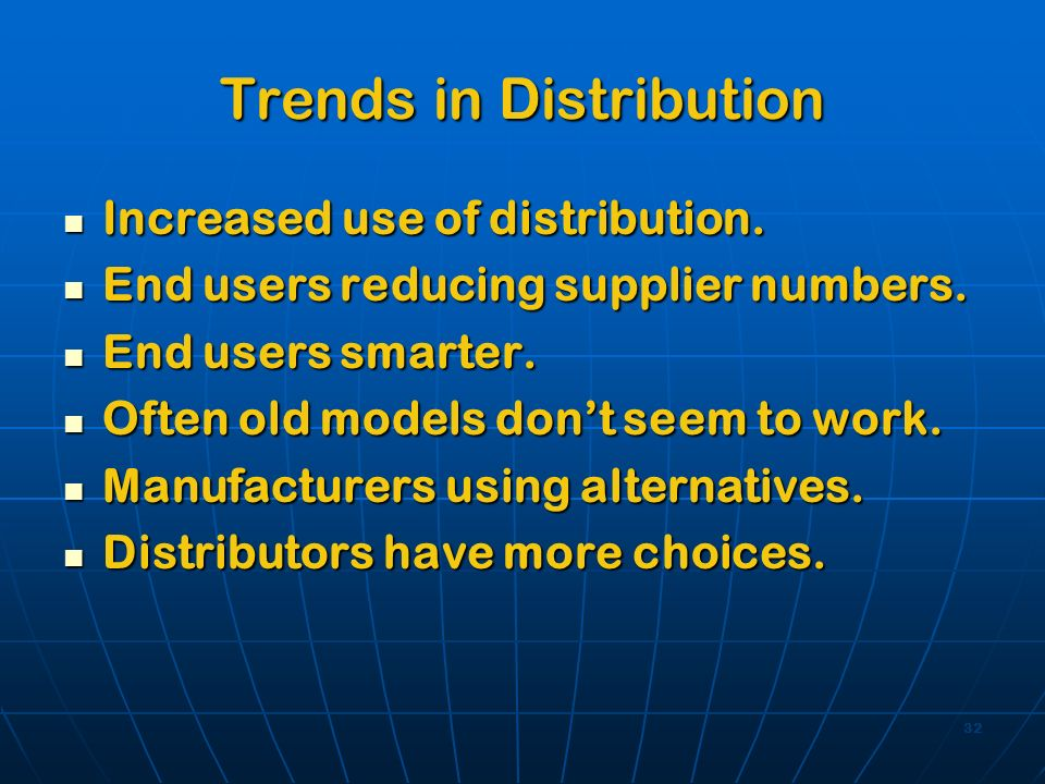32 Trends in Distribution Increased use of distribution. Increased use of distribution. End users reducing supplier numbers. End users reducing suppli