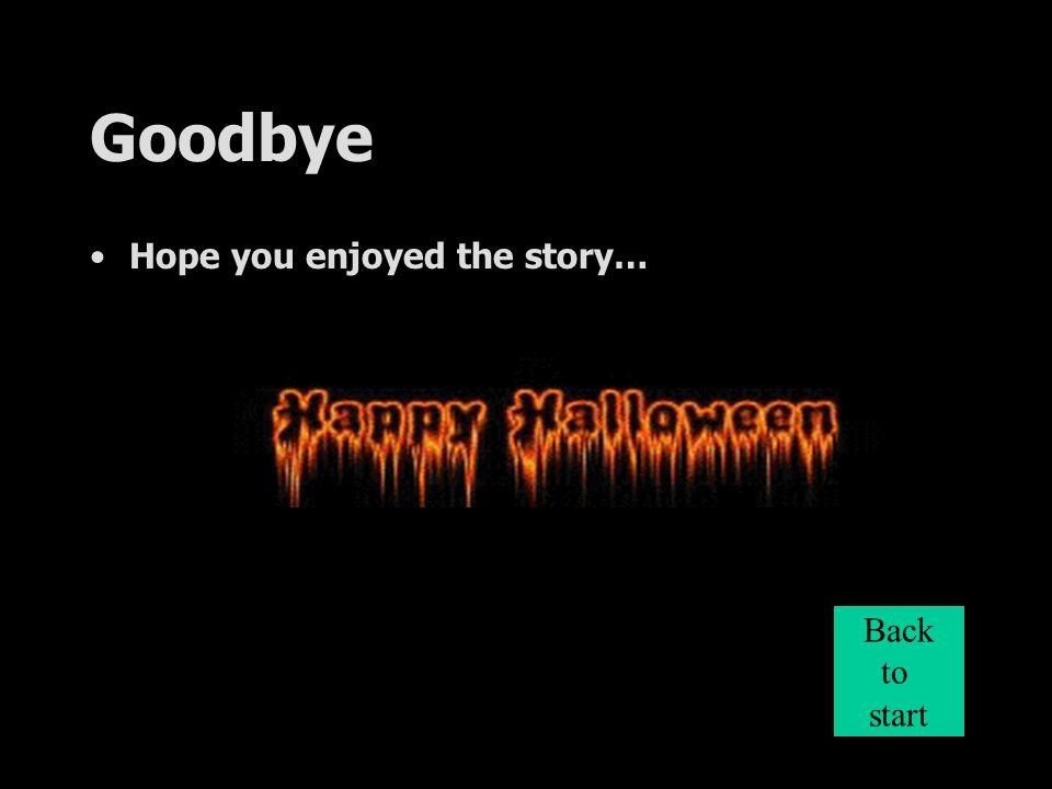 Goodbye Hope you enjoyed the story… Back to start