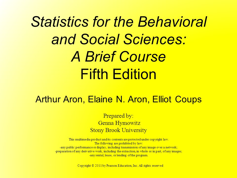 Copyright © 2011 by Pearson Education, Inc. All rights reserved Statistics for the Behavioral and Social Sciences: A Brief Course Fifth Edition Arthur