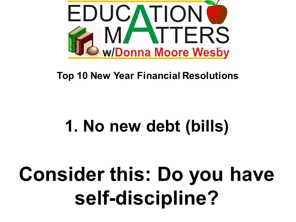 1. No new debt (bills) Consider this: Do you have self-discipline.