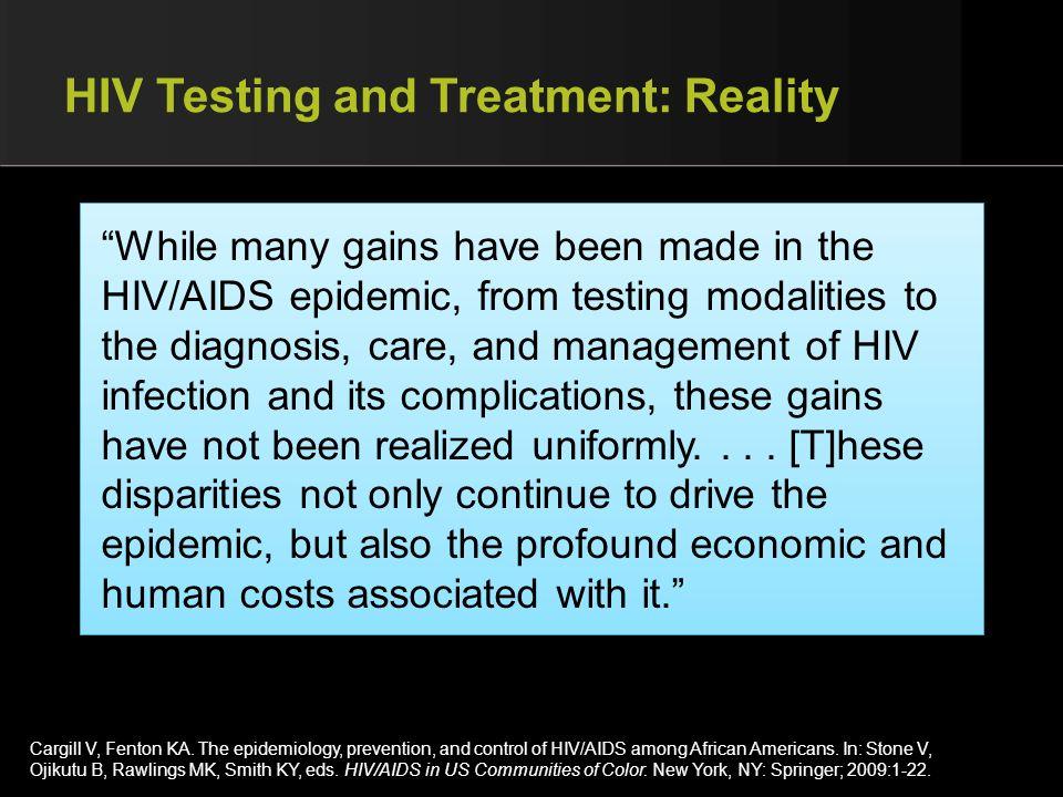 HIV Testing and Treatment: Reality Cargill V, Fenton KA.