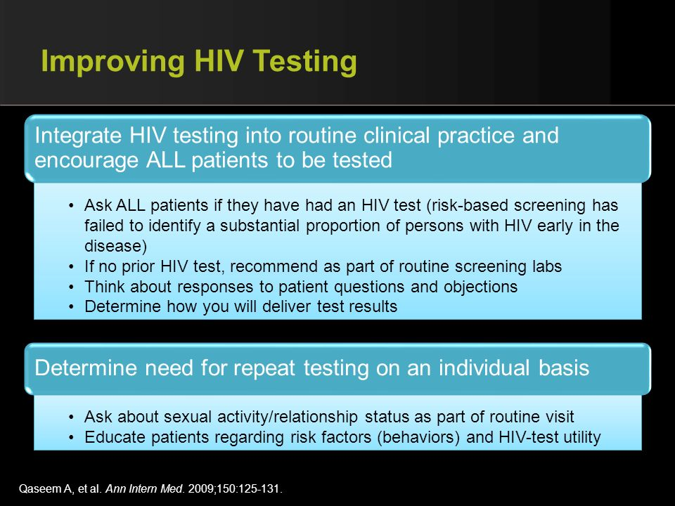 Ask ALL patients if they have had an HIV test (risk-based screening has failed to identify a substantial proportion of persons with HIV early in the d