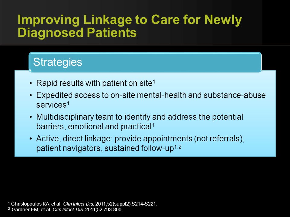 Improving Linkage to Care for Newly Diagnosed Patients Rapid results with patient on site 1 Expedited access to on-site mental-health and substance-ab