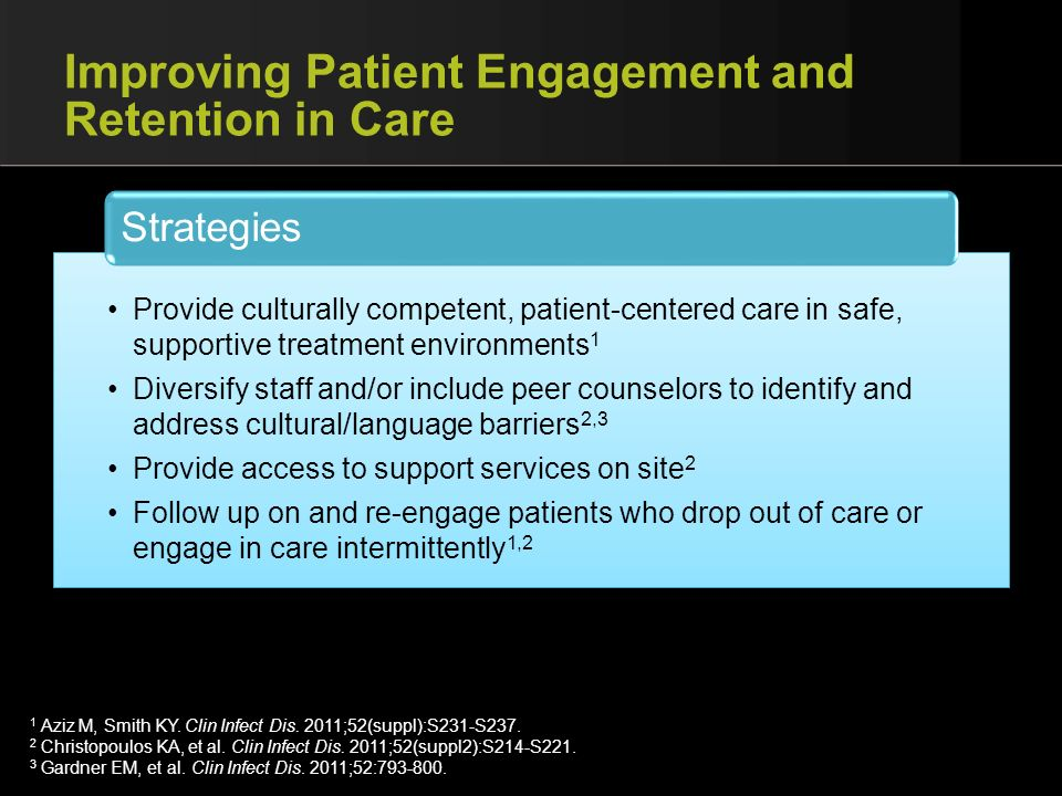 Improving Patient Engagement and Retention in Care Provide culturally competent, patient-centered care in safe, supportive treatment environments 1 Di