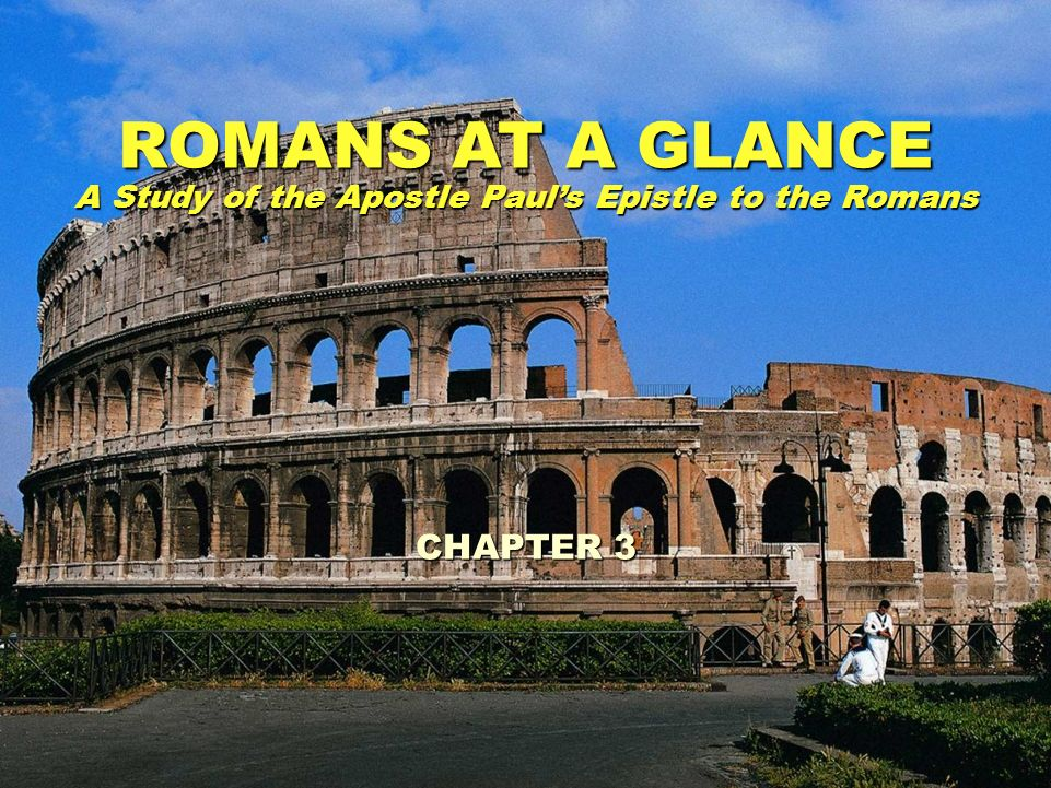 ROMANS AT A GLANCE A Study of the Apostle Pauls Epistle to the Romans CHAPTER 3