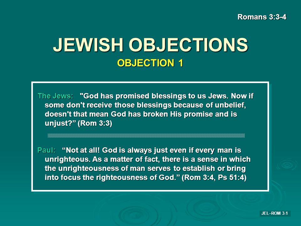 JEWISH OBJECTIONS Romans 3:3-4 JEL–ROM 3-1 The Jews: