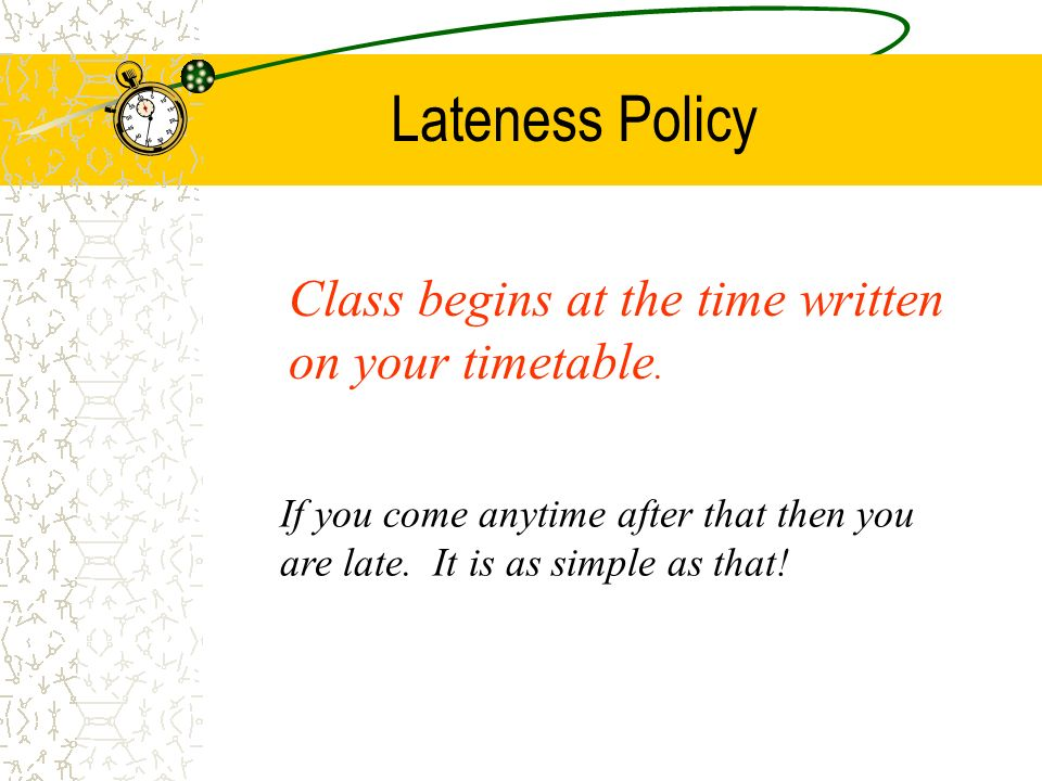 Attendance and Lateness Remember: being on time to class also means being prepared for class.