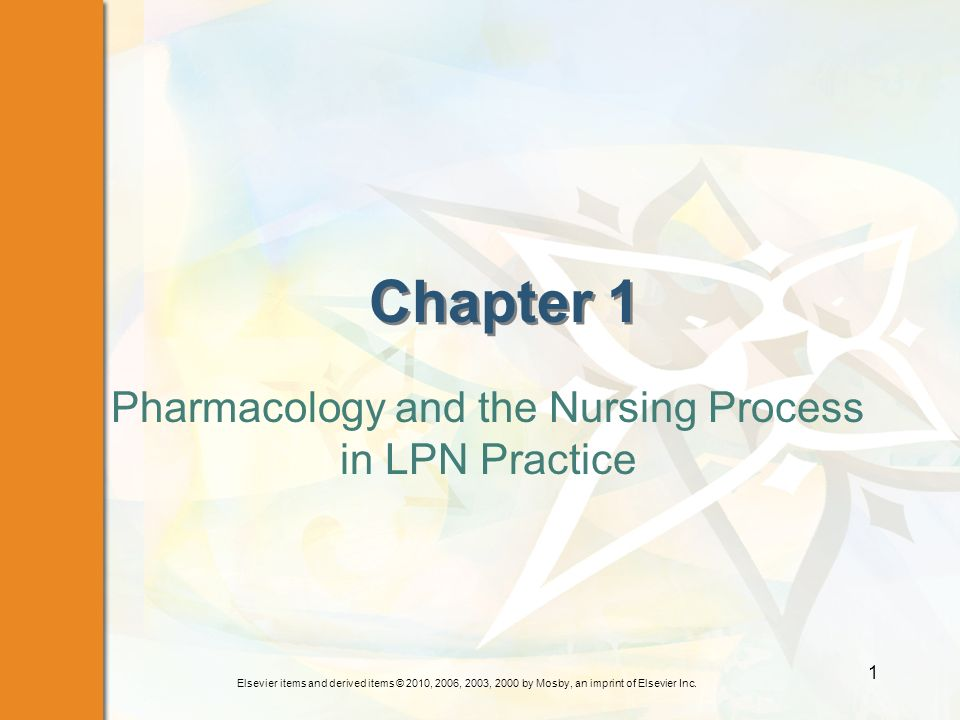 Elsevier items and derived items © 2010, 2006, 2003, 2000 by Mosby, an imprint of Elsevier Inc. 1 Chapter 1 Pharmacology and the Nursing Process in LP