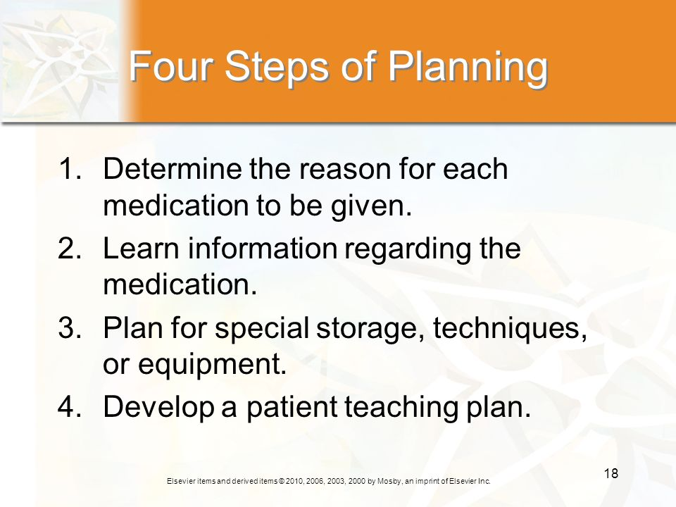 Elsevier items and derived items © 2010, 2006, 2003, 2000 by Mosby, an imprint of Elsevier Inc. 18 Four Steps of Planning 1.Determine the reason for e