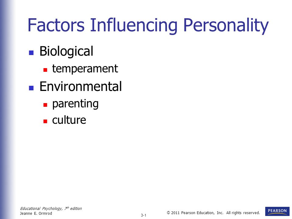 Educational Psychology, 7 th edition Jeanne E. Ormrod 3-1 © 2011 Pearson Education, Inc. All rights reserved. Factors Influencing Personality Biologic