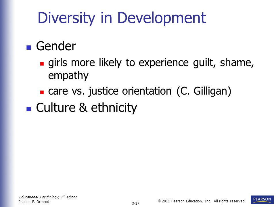 Educational Psychology, 7 th edition Jeanne E. Ormrod 3-27 © 2011 Pearson Education, Inc. All rights reserved. Diversity in Development Gender girls m