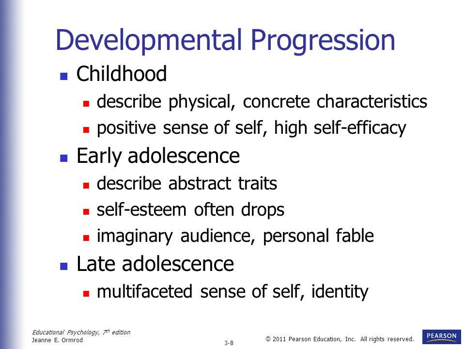 Educational Psychology, 7 th edition Jeanne E. Ormrod 3-8 © 2011 Pearson Education, Inc. All rights reserved. Developmental Progression Childhood desc