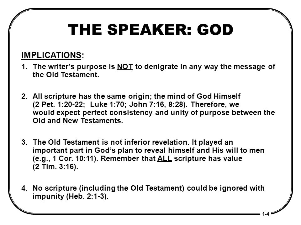 THE SPEAKER: GOD IMPLICATIONS: 1. The writers purpose is NOT to denigrate in any way the message of the Old Testament. 2.All scripture has the same or