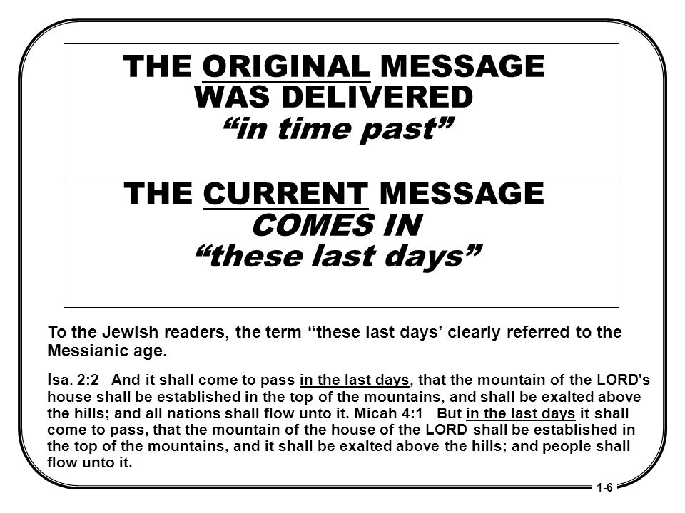 THE ORIGINAL MESSAGE WAS DELIVERED in time past THE CURRENT MESSAGE COMES IN these last days To the Jewish readers, the term these last days clearly r