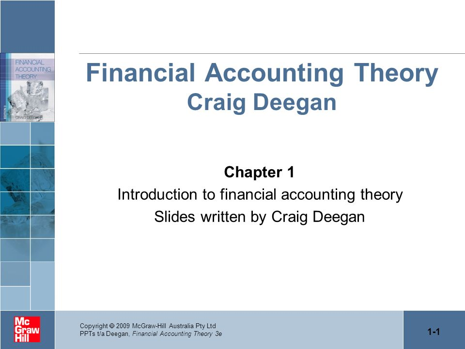 1-1 Copyright 2009 McGraw-Hill Australia Pty Ltd PPTs t/a Deegan, Financial Accounting Theory 3e Financial Accounting Theory Craig Deegan Chapter 1 In