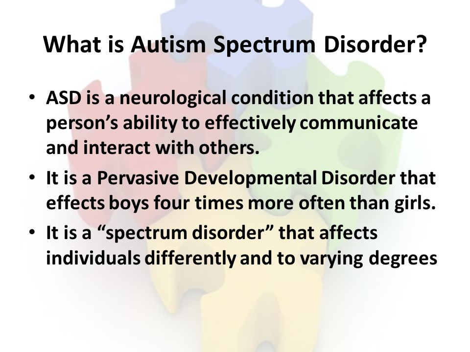 What is Autism Spectrum Disorder? ASD is a neurological condition that affects a persons ability to effectively communicate and interact with others.