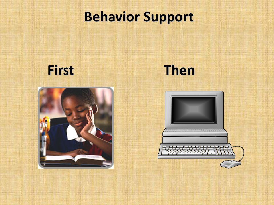 Behavior Support Behavior Support First Then