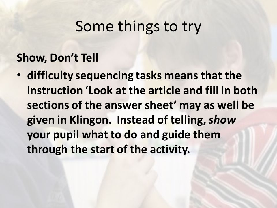 Some things to try Show, Dont Tell difficulty sequencing tasks means that the instruction Look at the article and fill in both sections of the answer