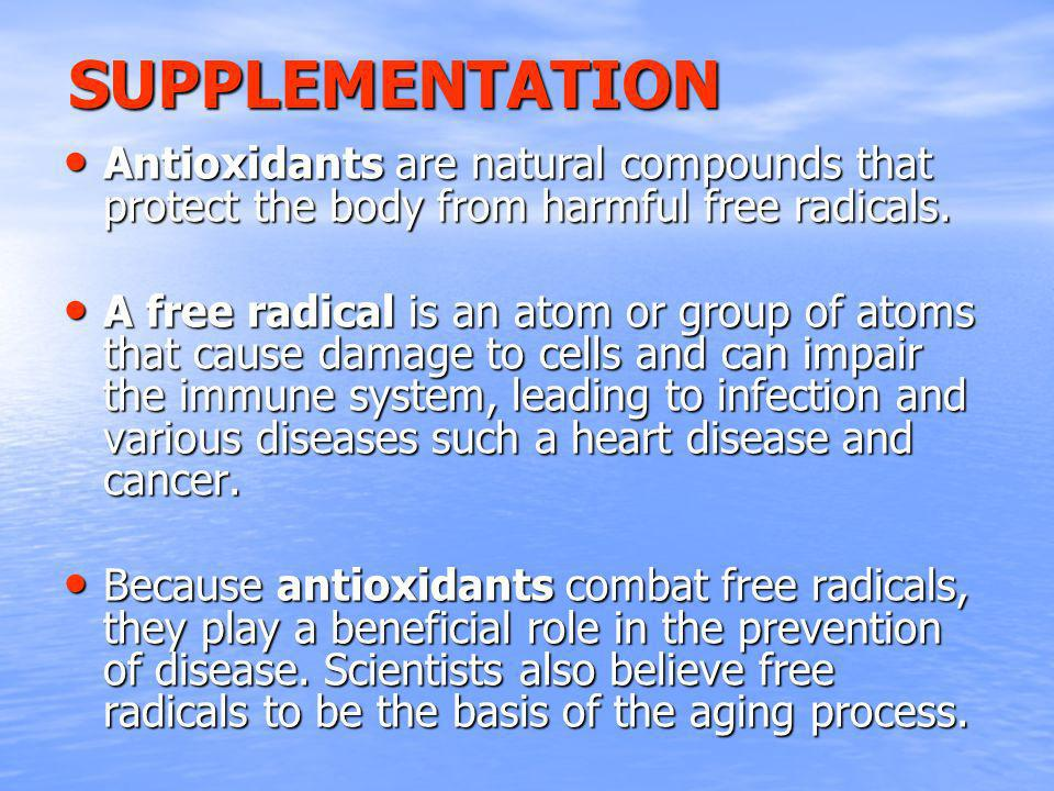 SUPPLEMENTATION Antioxidants are natural compounds that protect the body from harmful free radicals.