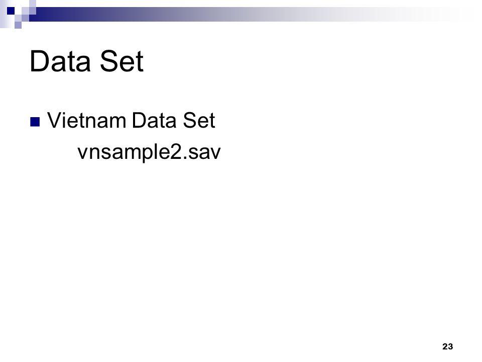 23 Data Set Vietnam Data Set vnsample2.sav