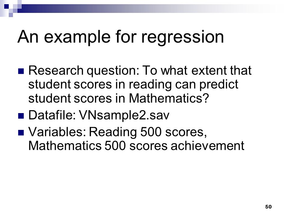 50 An example for regression Research question: To what extent that student scores in reading can predict student scores in Mathematics? Datafile: VNs