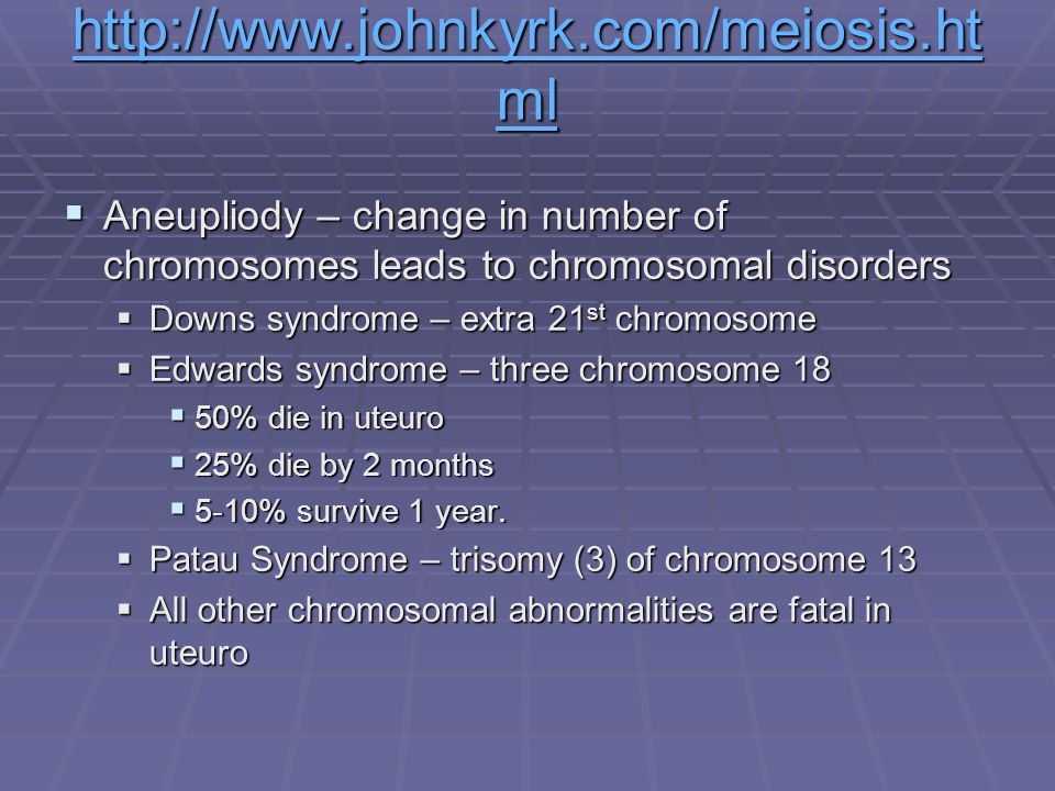 http://www.johnkyrk.com/meiosis.ht ml http://www.johnkyrk.com/meiosis.ht ml Aneupliody – change in number of chromosomes leads to chromosomal disorder