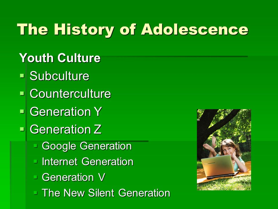 Youth Culture Subculture Subculture Counterculture Counterculture Generation Y Generation Y Generation Z Generation Z Google Generation Google Generation Internet Generation Internet Generation Generation V Generation V The New Silent Generation The New Silent Generation