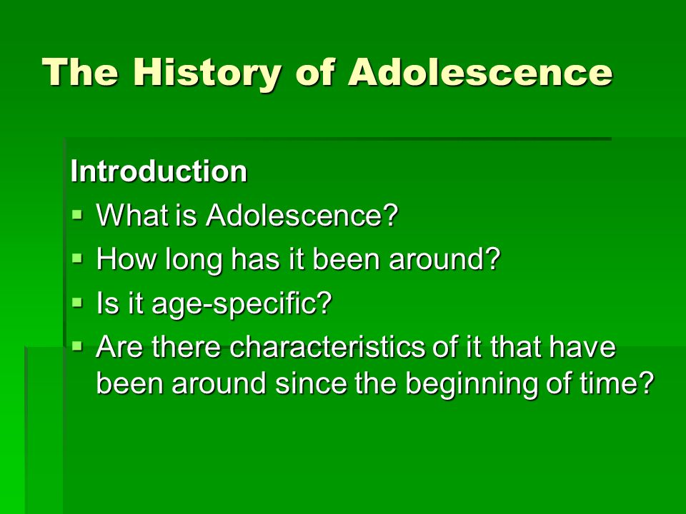 The History of Adolescence Introduction What is Adolescence.