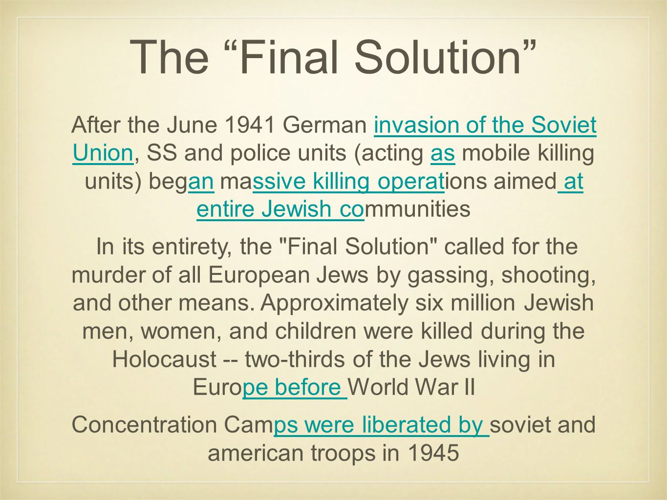 The Final Solution After the June 1941 German invasion of the Soviet Union, SS and police units (acting as mobile killing units) began massive killing operations aimed at entire Jewish communitiesinvasion of the Soviet Unionan at entire Jewish co In its entirety, the Final Solution called for the murder of all European Jews by gassing, shooting, and other means.