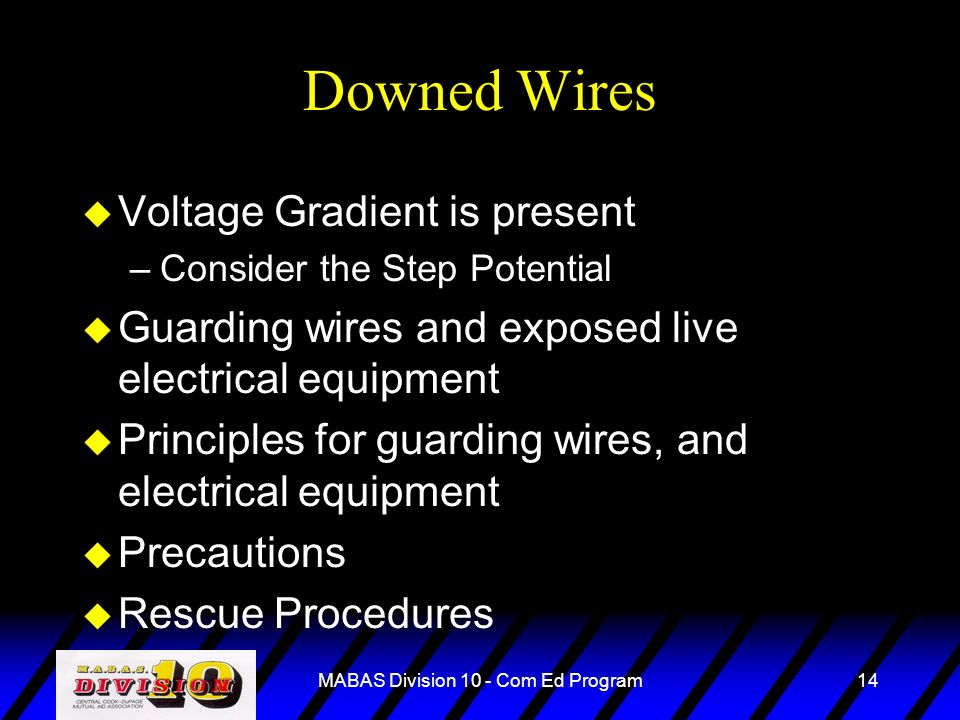 MABAS Division 10 - Com Ed Program14 Downed Wires u Voltage Gradient is present –Consider the Step Potential u Guarding wires and exposed live electri