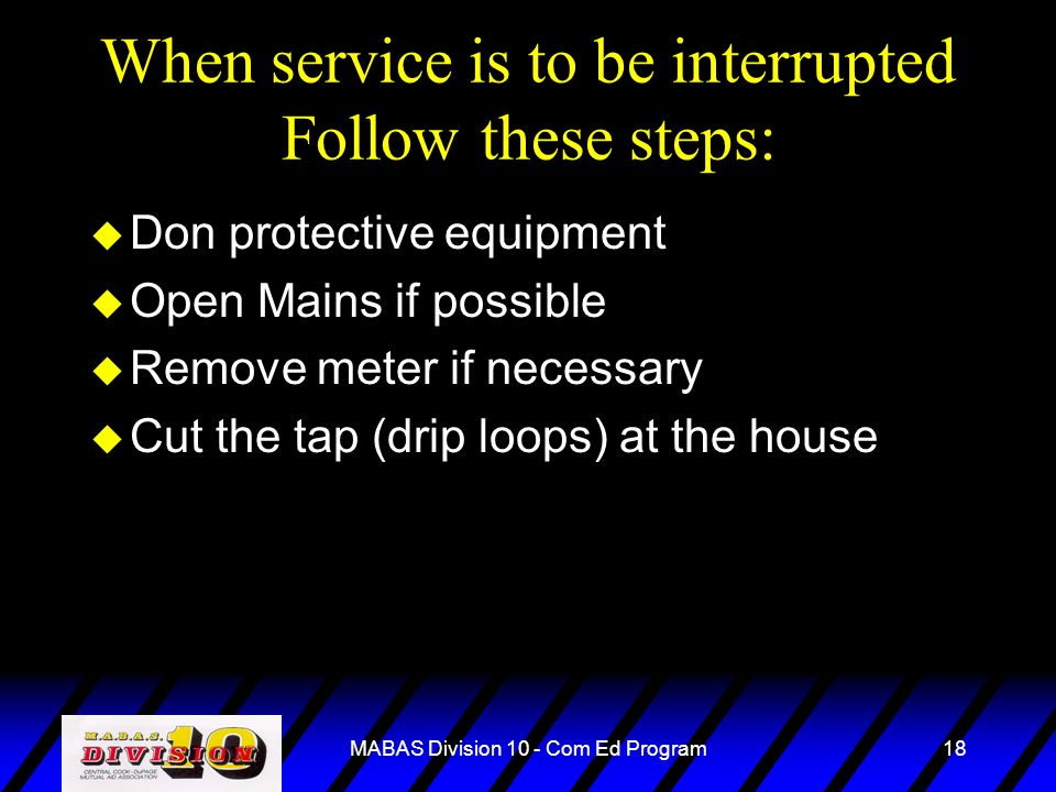 MABAS Division 10 - Com Ed Program18 When service is to be interrupted Follow these steps: u Don protective equipment u Open Mains if possible u Remov