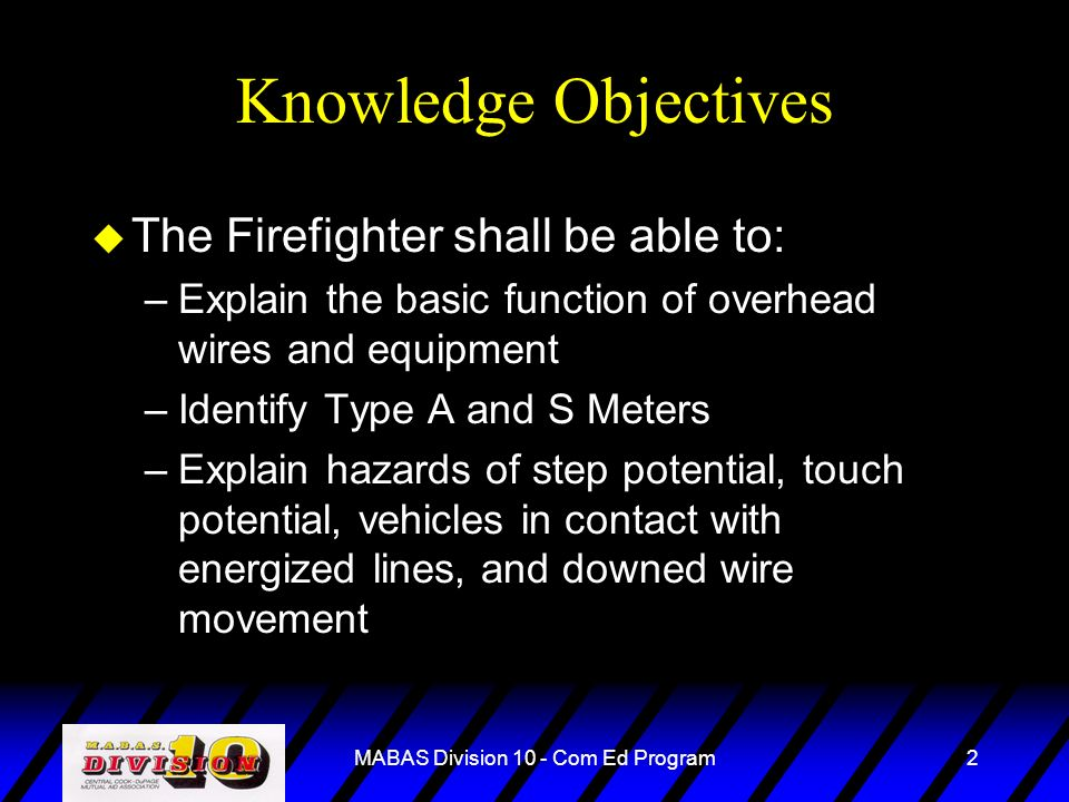 MABAS Division 10 - Com Ed Program2 Knowledge Objectives u The Firefighter shall be able to: –Explain the basic function of overhead wires and equipme