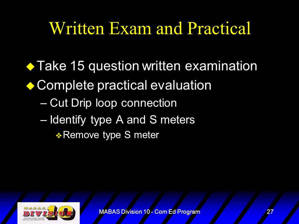 MABAS Division 10 - Com Ed Program27 Written Exam and Practical u Take 15 question written examination u Complete practical evaluation –Cut Drip loop
