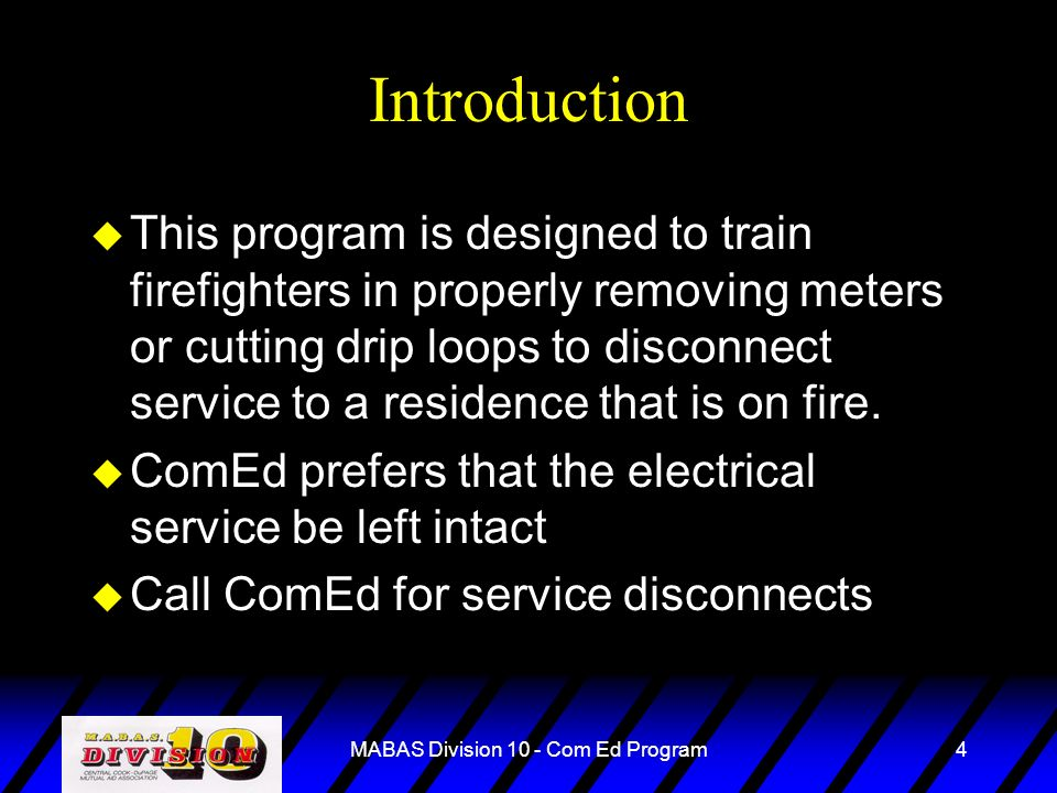 MABAS Division 10 - Com Ed Program4 Introduction u This program is designed to train firefighters in properly removing meters or cutting drip loops to