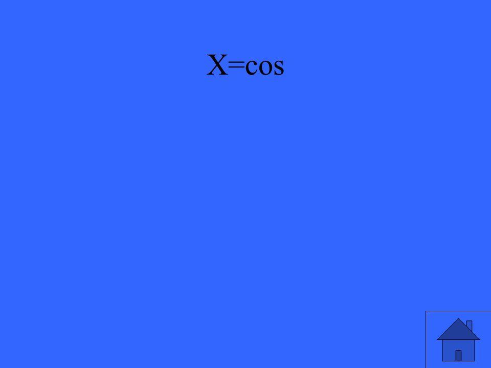 X=cos