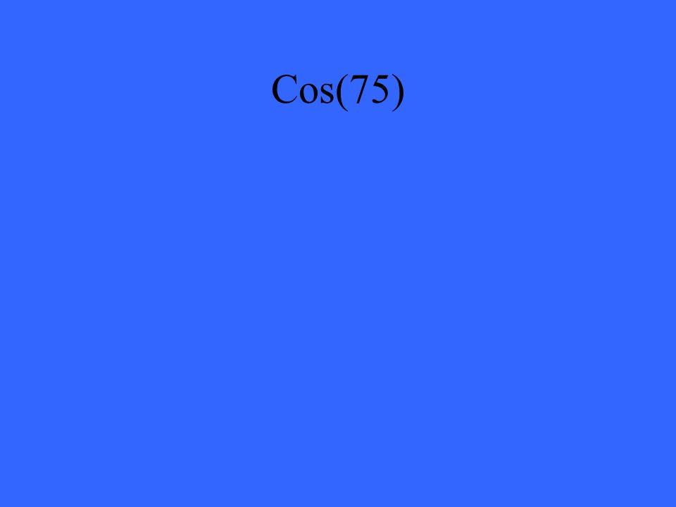Cos(75)