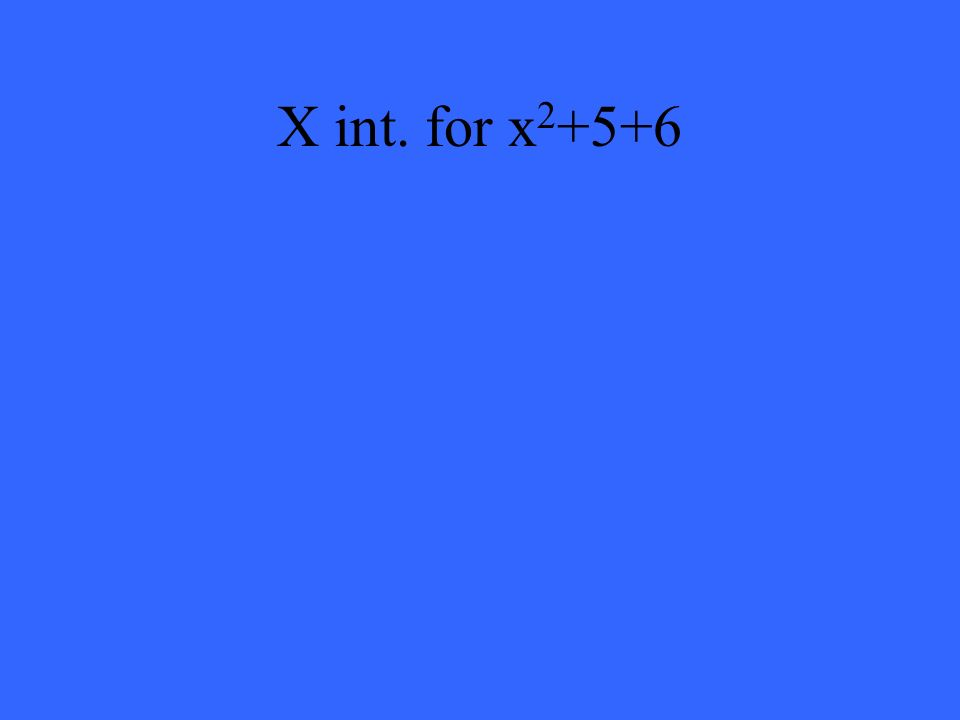 X int. for x 2 +5+6