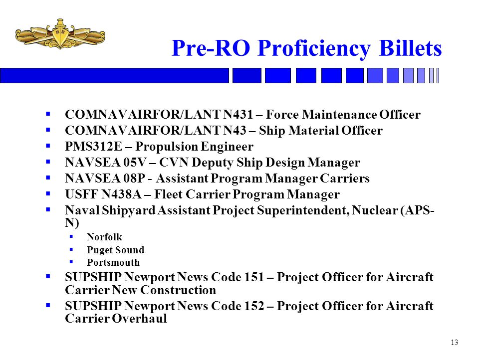 13 Pre-RO Proficiency Billets COMNAVAIRFOR/LANT N431 – Force Maintenance Officer COMNAVAIRFOR/LANT N43 – Ship Material Officer PMS312E – Propulsion En