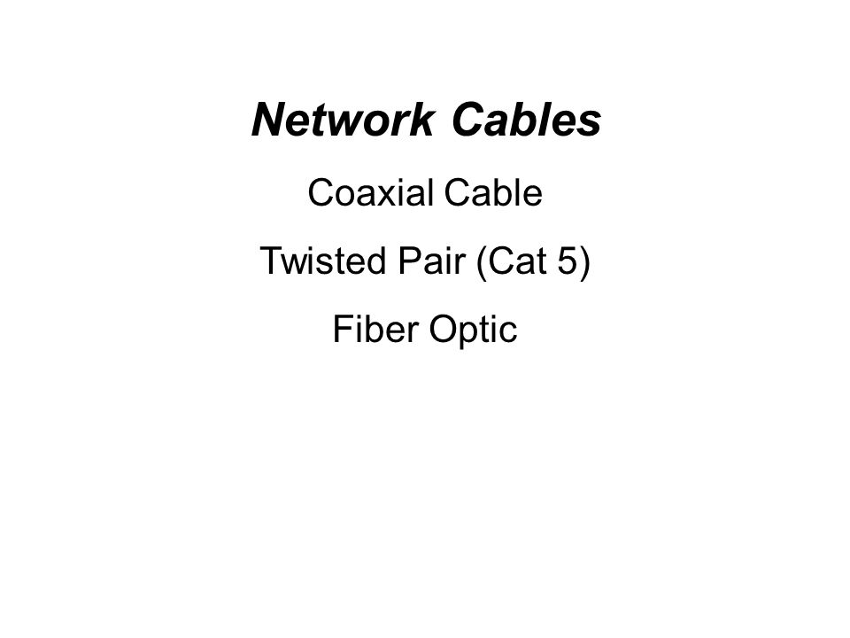 Network Cables Coaxial Cable Twisted Pair (Cat 5) Fiber Optic